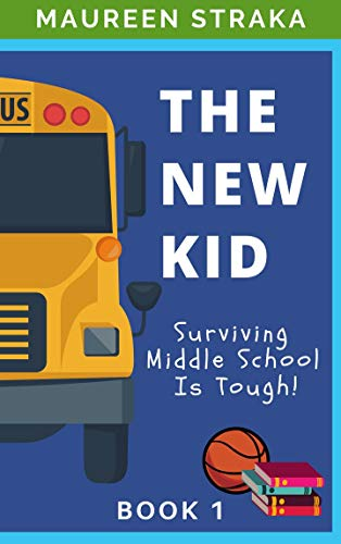 The New Kid: Surviving Middle School Is Tough! by [Straka, Maureen]