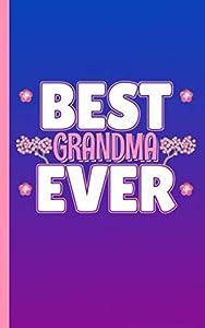 Best Grandma Ever Keepsake Journal - Notebook: Grandmother's DIY College Ruled, Lined Writing Diary Planner Note Book (Grandparent Gift Basket Stuffers Vol 2)