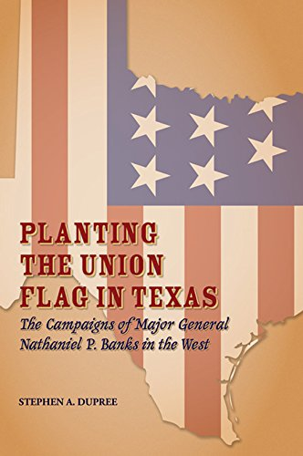 Download Planting the Union Flag in Texas: The Campaigns of Major General Nathaniel P. Banks in the West (Red River Valley Books, sponsored by Texas A&M University-Texarkana) pdf epub
