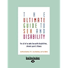 By Miriam Kaufman The Ultimate Guide to Sex and Disability: For All of Us Who Live with Disabilities, Chronic Pain, an (Large Print 16 pt) [Paperback]