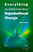 Everything You Want To Know About Organisational Change (Everything You Need to Know about (Rosen))