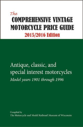 (The Comprehensive Vintage Motorcycle Price Guide 2015/2016 Edition: Antique, Classic, and Special Interest Motorcycles - Model Years 1901 through 1996)
