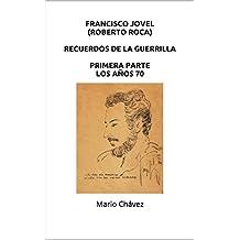 Francisco Jovel (Roberto Roca) Recuerdos de la guerrilla: Primera Parte - Los años 70 (Spanish Edition)