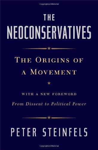 The Neoconservatives: The Origins of a Movement: With a New Foreword, From Dissent to Political Power ebook