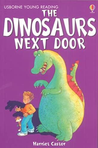 The Dinosaur Next Door (Young Reading (Series 1)) (Young Reading Series One): Amazon.co.uk: Harriet Castor Teri Gower: 9780746080702: Books