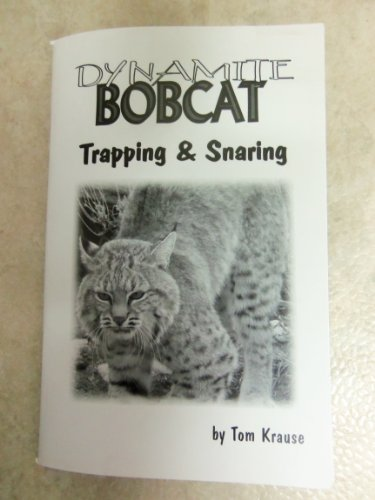 Dynamite Bobcat Trapping & Snaring by Tom Krause (book)