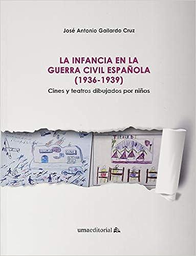 La infancia en la Guerra Civil Española 1936-1939 : Cines y teatros dibujados por niños: 119 Fuera de Colección: Amazon.es: Gallardo Cruz, José Antonio: Libros