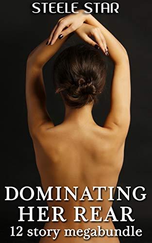 Dominating Her Rear - 12 story megabundle