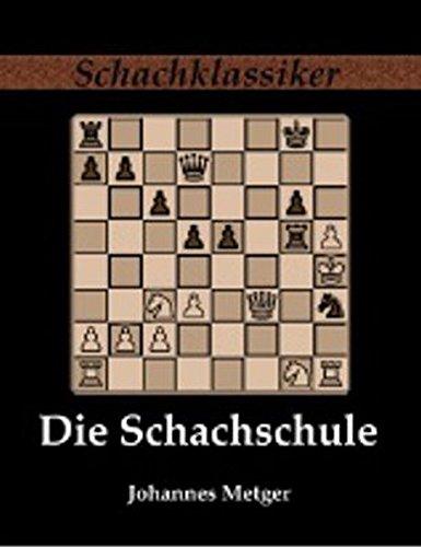 Die Schachschule: Leichtfaßlicher Lehrgang zur raschen und gründlichen Erlernung des Schachspiels (Schachklassiker)