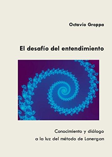 El desafío del entendimiento: Conocimiento y diálogo a la luz del método de Lonergan (