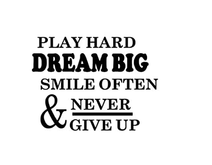 Dream Big Quotes Magnificent Amazon Play Hard Dream Big Smile Often Vinyl Wall Art Sticker