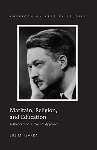 Maritain, Religion, and Education: A Theocentric Humanism Approach (American University Studies)