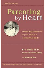 Parenting By Heart: How To Be In Charge, Stay Connected, And Instill Your Values, When It Feels Like You've Only Got 15 Kindle Edition