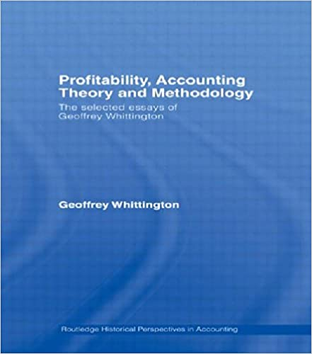 profitability accounting theory and methodology the selected  profitability accounting theory and methodology the selected essays of geoffrey whittington routledge historical perspectives in accounting 1st edition