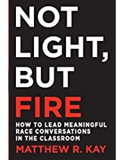 NOT LIGHT, BUT FIRE: HOW TO LE AD MEANINGFUL RACE CONVERSATIO
