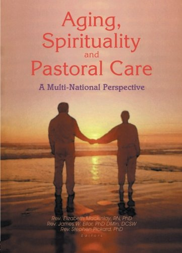 Aging, Spirituality, and Pastoral Care: A Multi-National Perspective