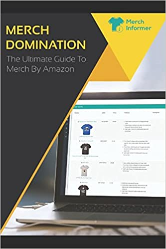 0e232bad7 Merch Domination - The Ultimate Guide To Merch By Amazon: Merch Informer:  9781549649219: Amazon.com: Books