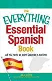 The Everything Essential Spanish Book: All You Need to Learn Spanish in No Time (Everything Series)