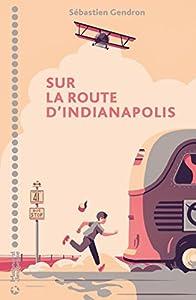 vignette de 'Sur la route d'Indianapolis (Sébastien Gendron)'
