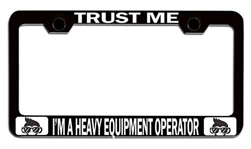 Makoroni - TRUST ME I'M A HEAVY EQUIPMENT OPERATOR Geek Black Steel Auto SUV License Plate Frame License Tag Holder