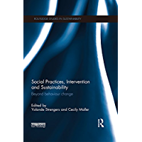 Social Practices, Intervention and Sustainability: Beyond behaviour change (Routledge Studies in Sustainability…