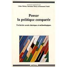 Penser la Politique Comparee: Etat Savoirs Theoriques et Metho.