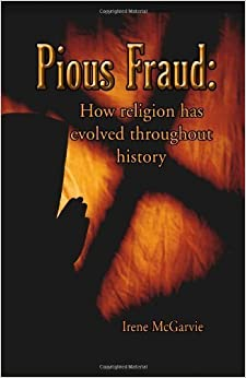 Book Pious Fraud: How Religion Has Evolved Throughout History by Irene McGarvie (2010-07-21)
