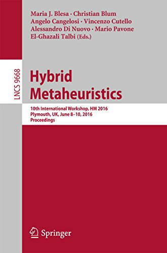 Hybrid Metaheuristics: 10th International Workshop, HM 2016, Plymouth, UK, June 8-10, 2016, Proceedings (Lecture Notes in Computer Science Book 9668)