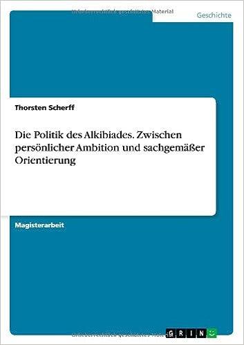 Book Die Politik Des Alkibiades. Zwischen Personlicher Ambition Und Sachgemasser Orientierung