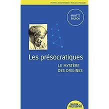 Les présocratiques, le mystère des origines (Petites conférences philosophiques t. 3) (French Edition)