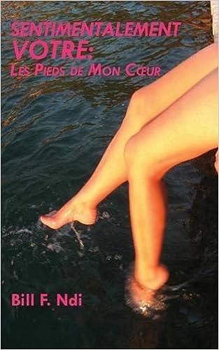 Ebook de google télécharger Sentimentalement Votre: Les Pieds De Mon Cœur 9956791202 en français DJVU