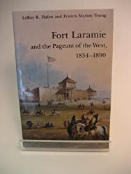 Fort Laramie and the Pageant of the West, 1834-1890