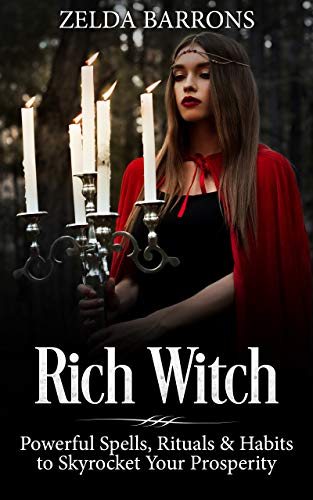 Money Spells - Rich Witch: Powerful Spells, Rituals and Habits to Skyrocket Your Prosperity