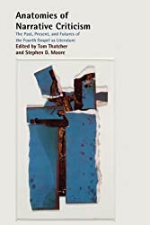 Anatomies of Narrative Criticism: The Past, Present, and Futures of the Fourth Gospel as Literature (Society of Biblical Literature Resources for Biblical Study)