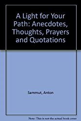 A Light for Your Path: Anecdotes, Thoughts, Prayers and Quotations