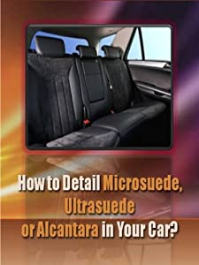 How to Detail Microsuede, Ultrasuede, or Alcantara in your car? (Auto Detailing in XXI)