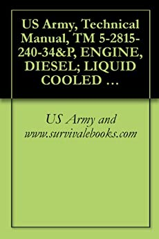 US Army, Technical Manual, TM 5-2815-240-34&P, ENGINE, DIESEL; LIQUID COOLED V-TYPE, EIGHT CYLINDER, CUMMINS MODEL V903C (NSN 2815-01-225-83 (THIS ITEM IS INCLUDED ON EM 0035)