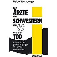 Die Ärzte, die Schwestern, die SS und der Tod: Kärnten und das produzierte Sterben im NS-Staat (Disertacije in razprave /Dissertationen und Abhandlungen)