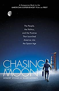 Book Cover: Chasing the Moon: The People, the Politics, and the Promise That Launched America into the Space Age