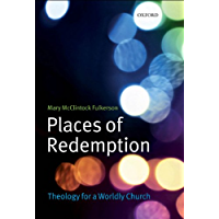 Places of Redemption: Theology for a Worldly Church (English Edition)