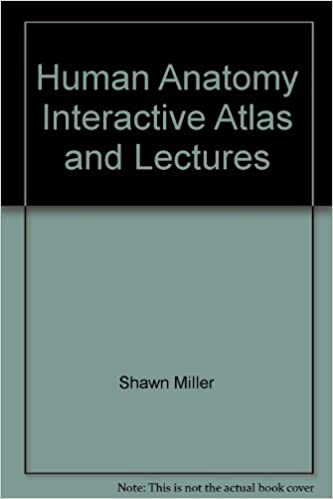 Human Anatomy Interactive Atlas and Lectures: Shawn Miller, Mark ...