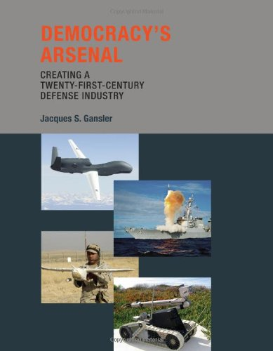 Democracy's Arsenal: Creating a Twenty-First-Century Defense Industry (The MIT Press)