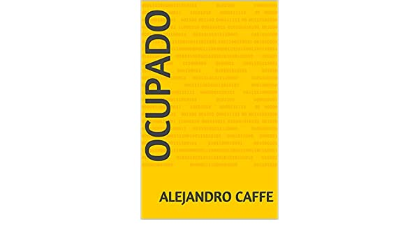 Amazon.com: ocupado (Spanish Edition) eBook: alejandro caffe: Kindle Store