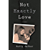 Not Exactly Love: A Memoir