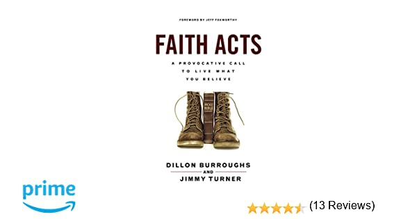 Faith acts a provocative call to living what you believe dillon faith acts a provocative call to living what you believe dillon burroughs jimmy turner 9781596694675 amazon books fandeluxe Choice Image