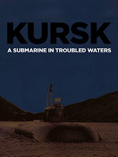 Kursk: A Submarine In Troubled Waters