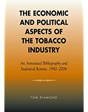 The Economic and Political Aspects of the Tobacco Industry: An Annotated Bibliography and Statistical Review, 1990-2004