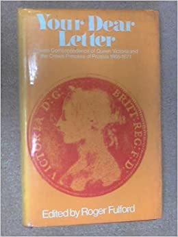 Your Dear Letter Private Correspondence Of Queen Victoria And The