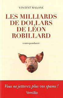 Les Milliards de dollars de Léon Robillard : [correspondance], Malone, Vincent