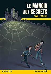 Le club des Métamorphes, tome 1 : Le manoir aux secrets par Camille Brissot